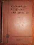 Canadian Business Arithmetic - Part 1 by Walter Keast - Revised Edition 1946