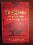 Dick Cheveley His Adventures and Misadventures by W.H.G. Kingston - 1907